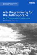 Bill Gilbert: Arts programming for the anthropocene cover (1998). Photographer: archive